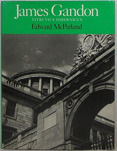James Gandon : Vitruvius Hibernicus.: McParland, Edward