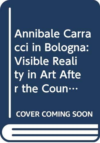 9780302026014: Annibale Carracci in Bologna: Visible Reality in Art After the Council of Trent