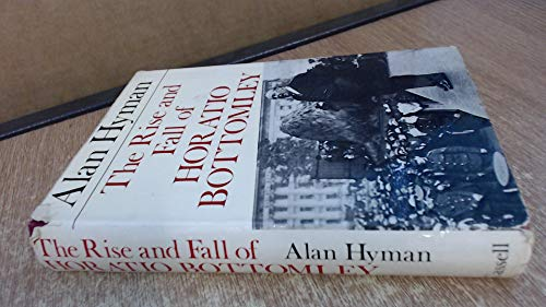 The Rise and Fall of Horatio Bottomley: Hyman, Alan