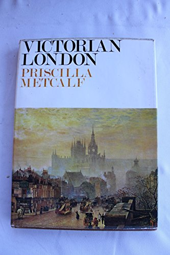 Victorian London: Metcalf, Priscilla