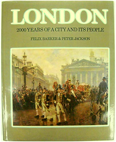 London: 2000 Years of a City and Its People: Barker, Felix, Jackson, Peter