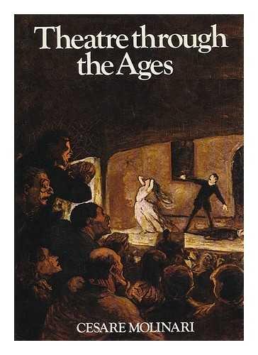 Theatre Through the Ages.: MOLINARI, Cesare.