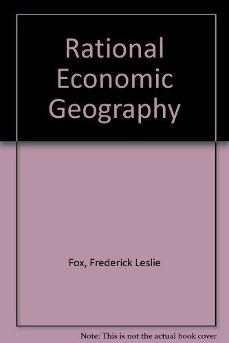 Rational Economic Geography: Fox, Frederick Leslie,