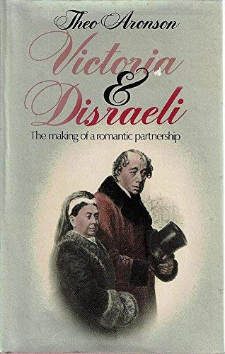 Victoria and Disraeli The Making of a Romantic Partnership: Aronson, Theo
