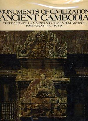Ancient Cambodia Monuments of Civilization: Mazzeo, Donatella & Antonini, Chiara Silvi