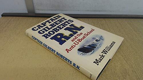 9780304303861: Captain Gilbert Roberts R. N. and the anti-u-boat school