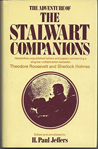 The Adventure of the Stalwart Companions: Heretofore Unpublished Letters and Papers Concerning a ...