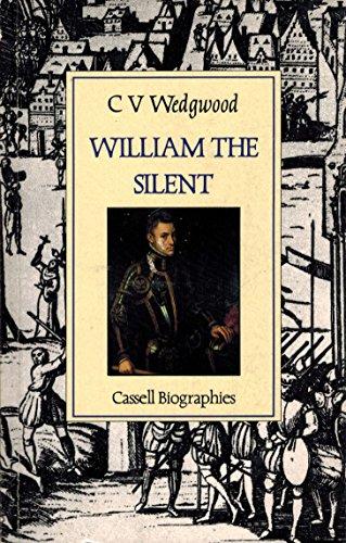 William the Silent: William of Nassau. Prince of Orange 1533-1584: WEDGWOOD, CV