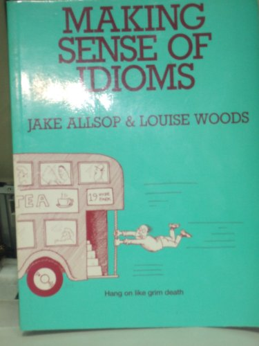 Making Sense of Idioms (0304317551) by Jake Allsop; L. Woods