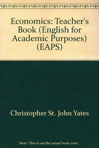 Economics: Teacher's Book (English for Academic Purposes): Christopher St. John
