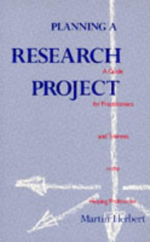 Planning a Research Project: A Guide for Practitioners and Teachers in the Helping Professions (9780304318469) by Martin Herbert