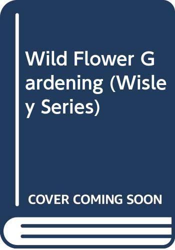 9780304318681: Wild Flower Gardening (Wisley Series)