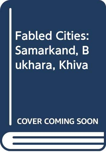 Fabled Cities Of Central Asia: Samakand, Bukhara, Khiva: Magowan, Robin & Vadim Gippenreiter