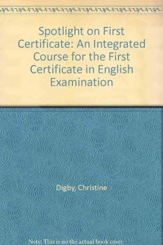 9780304318889: Spotlight on First Certificate: An Integrated Course for the First Certificate in English Examination