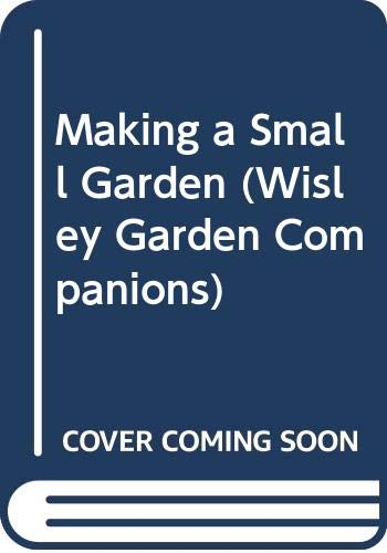 9780304320424: Making a Small Garden (Wisley Gardening Companion)
