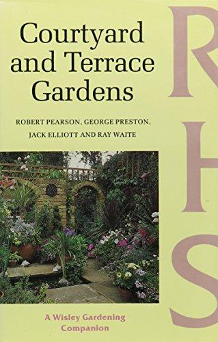 Courtyard and Terrace Gardens (Wisley Gardening Companion): Robert Pearson