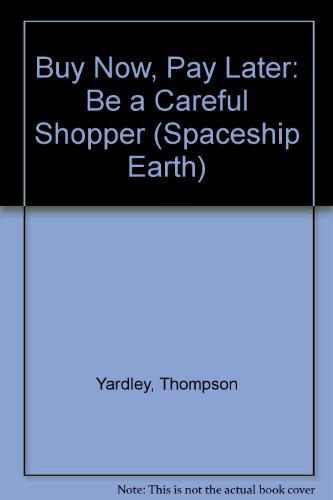 9780304322558: Buy Now, Pay Later: Be a Careful Shopper (Spaceship Earth)