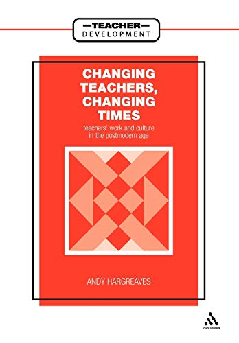 9780304322817: Changing Teachers, Changing Times: Teachers' Work and Culture in the Postmodern Age (School Development Series)