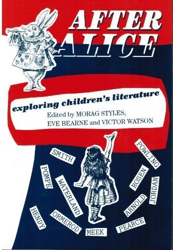 After Alice: Exploring Children's Literature (Cassell Education.) (0304324310) by Eve Bearne; Morag Styles; Victor Watson