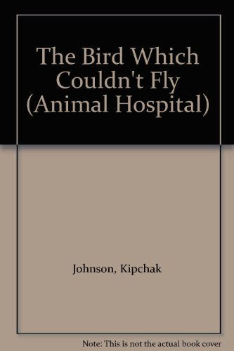 9780304325160: The Bird Which Couldn't Fly (Animal Hospital)