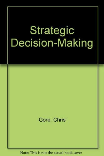 Strategic Decision-Making (0304325597) by Chris Gore; Kate Murray; Bill Richardson