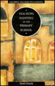 Teaching Painting in the Primary School (Children,: Gentle, Keith