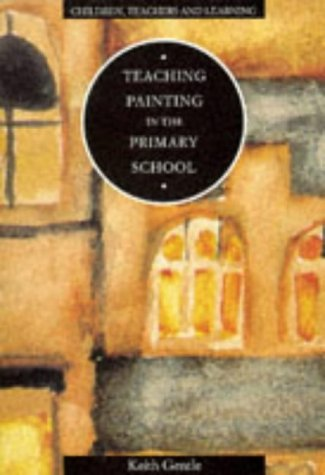 Teaching Painting in the Primary School (Children,: KEITH GENTLE