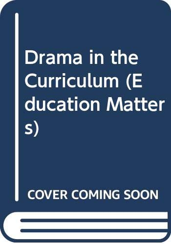9780304325948: Drama in the Curriculum (Education Matters)