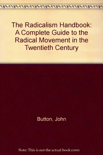 9780304327133: The Radicalism Handbook: A Complete Guide to the Radical Movement in the Twentieth Century