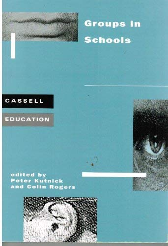 9780304327331: Groups in Schools: Groups, Groupwork and Cooperation in School (Cassell Education)