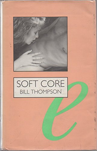 Soft Core: Moral Crusades Against Pornography in Britain and America (Sexual Politics) (0304327913) by Bill Thompson