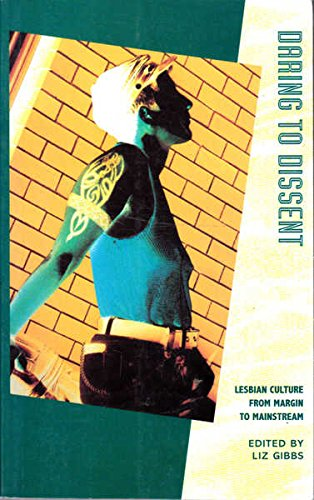 9780304327966: Daring to Dissent : Lesbian Culture from Margin to Mainstream
