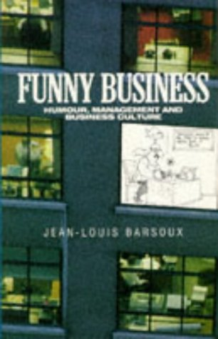 Funny Business: Humour, Management and Business Culture (Business Practitioner): Jean-Louis Barsoux