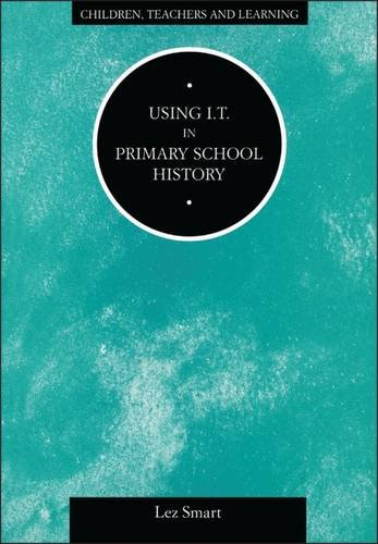 9780304328291: Using I.T.in Primary School History (Children, Teachers and Learning Series)