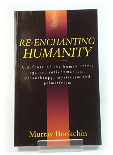 9780304328390: Re-Enchanting Humanity: A Defense of the Human Spirit Against Antihumanism, Misanthropy, Mysticism and Primitivism (Cassell Global Issues Series)