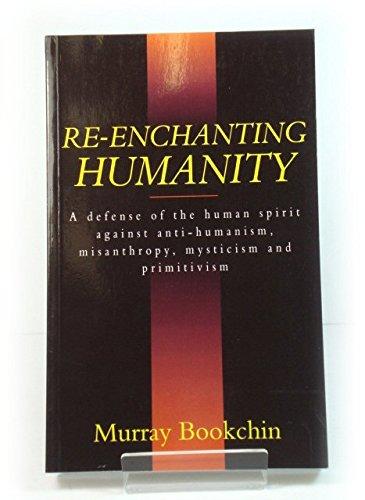 9780304328390: Re-Enchanting Humanity: A Defense of the Human Spirit Against Antihumanism, Misanthropy, Mysticism  and Primitivism