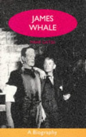 9780304328611: James Whale: A Biography or the Would-Be Gentleman (Lesbian and Gay Studies Series)