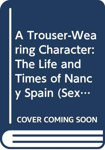 9780304328772: A Trouser-Wearing Character: The Life and Times of Nancy Spain (Sexual Politics)