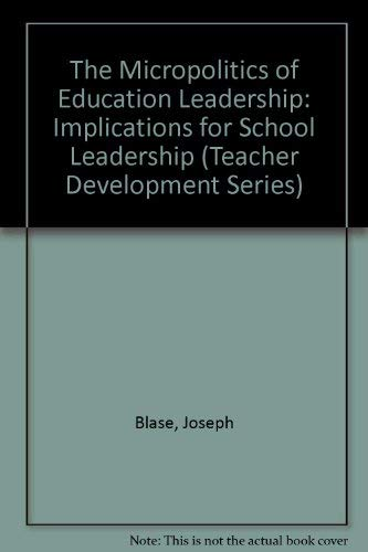9780304329168: The Micropolitics of Educational Leadership: From Control to Empowerment (Teacher Development Series)
