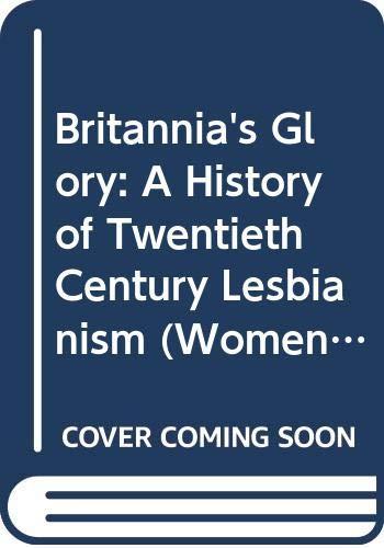 9780304329649: Britannia's Glory: A History of Twentieth Century Lesbianism (Women on Women)