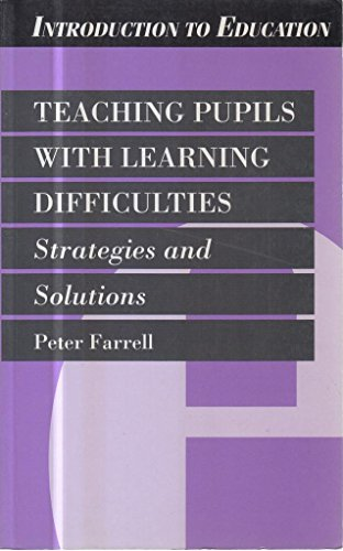 Teaching Pupils with Learning Difficulties: Strategies and Solutions (Introduction to Education) (0304331260) by Peter Farrell