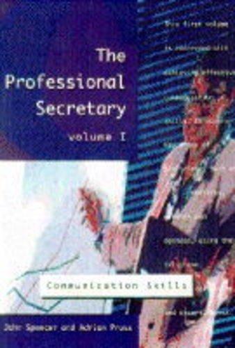 The Professional Secretary Volume 1: Communication Skills: Spencer, John; Pruss,