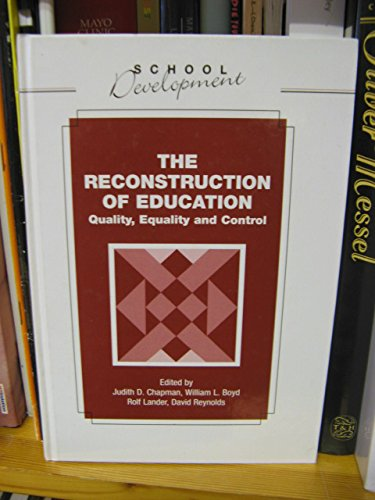 The Reconstruction of Education: Quality, Equality and Control (School Development Series) (0304331767) by Judith D. Chapman; William Lowe Boyd; Rolf Lander; David Reynolds