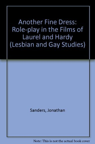 9780304331963: Another Fine Dress: Role Play in the Films of Laurel and Hardy (Lesbian and Gay Studies)