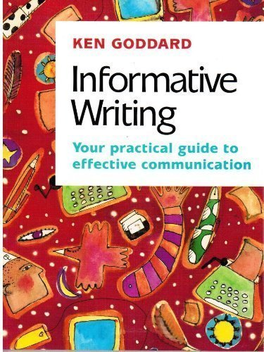 Informative Writing: Your Practical Guide to Effective: KEN GODDARD