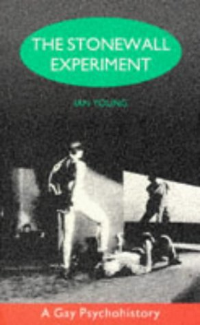 The Stonewall Experiment : A Gay Psychohistory: Young, Ian