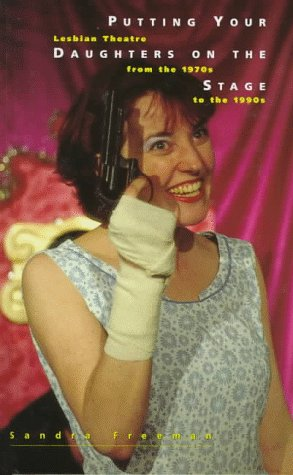 9780304333103: Putting Your Daughters on the Stage: Lesbian Theatre from the 1970s to the 1990s (Sexual Politics)