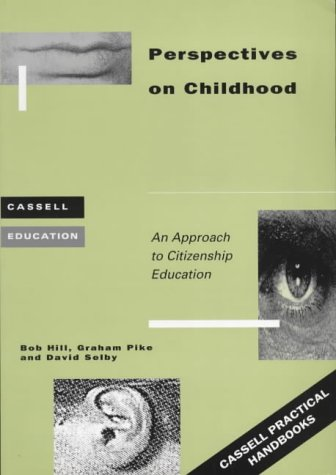 Perspectives on Childhood a Resource Boo (Cassell Education) (0304334243) by Bob Hill; David Selby; Graham Pike