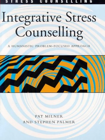 Integrative Stress Counselling: A Humanistic Problem-Focused Approach (0304334928) by Palmer, Stephen; Milner, Pat