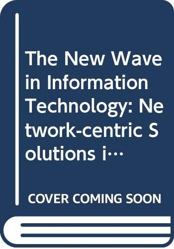 The New Wave in Information Technology: Network-centric: Steinmann, Heinrich, Chorafas,